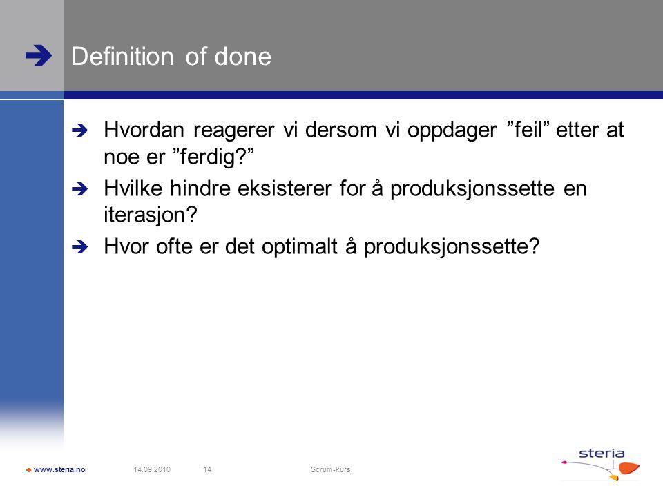  www.steria.no  Definition of done  Hvordan reagerer vi dersom vi oppdager feil etter at noe er ferdig?  Hvilke hindre eksisterer for å produksjonssette en iterasjon.
