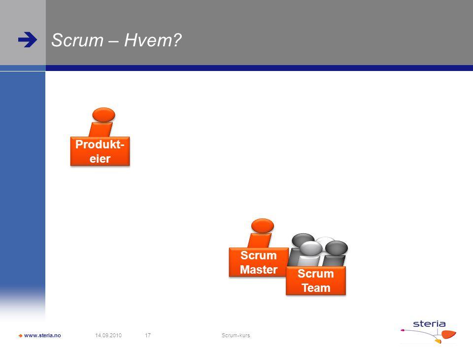  www.steria.no  Scrum – Hvem? 14.09.2010 Scrum-kurs 17 Produkt- eier Scrum Master Scrum Team