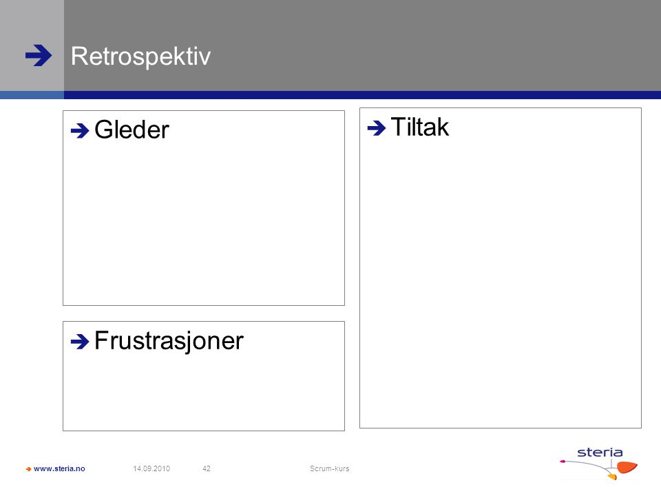  www.steria.no  Retrospektiv 14.09.2010 Scrum-kurs 42  Frustrasjoner  Gleder  Tiltak