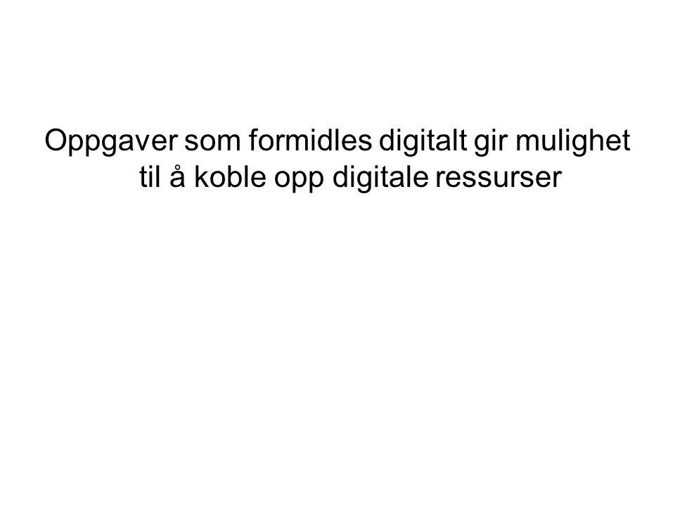 Oppgaver som formidles digitalt gir mulighet til å koble opp digitale ressurser