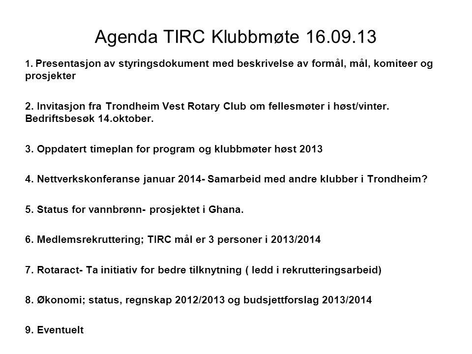 Agenda TIRC Klubbmøte 16.09.13 1. Presentasjon av styringsdokument med beskrivelse av formål, mål, komiteer og prosjekter 2. Invitasjon fra Trondheim