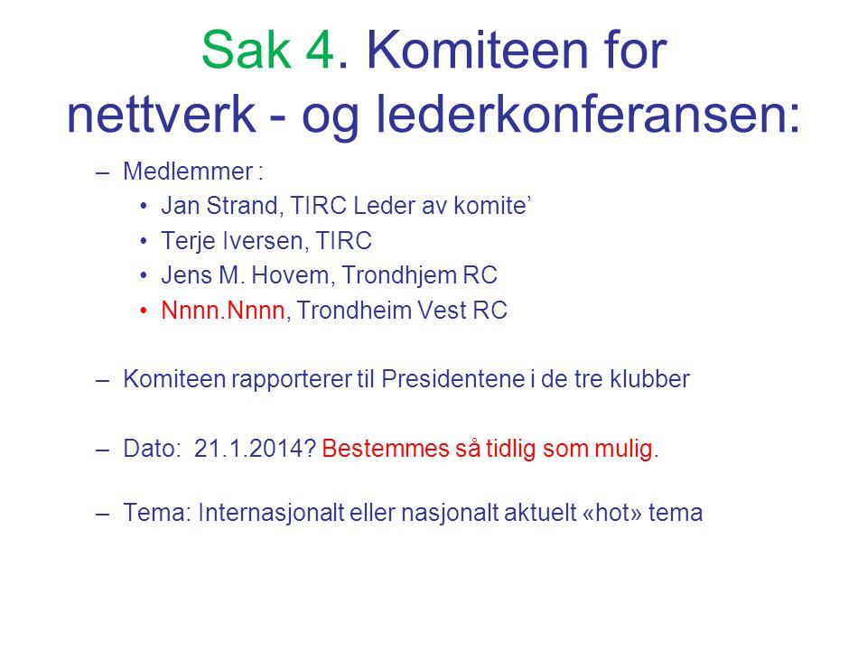 Sak 4. Komiteen for nettverk - og lederkonferansen: –Medlemmer : •Jan Strand, TIRC Leder av komite' •Terje Iversen, TIRC •Jens M. Hovem, Trondhjem RC