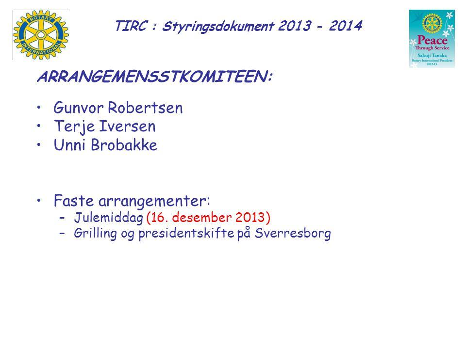 TIRC : Styringsdokument 2013 - 2014 ARRANGEMENSSTKOMITEEN: •Gunvor Robertsen •Terje Iversen •Unni Brobakke •Faste arrangementer: –Julemiddag (16. dese