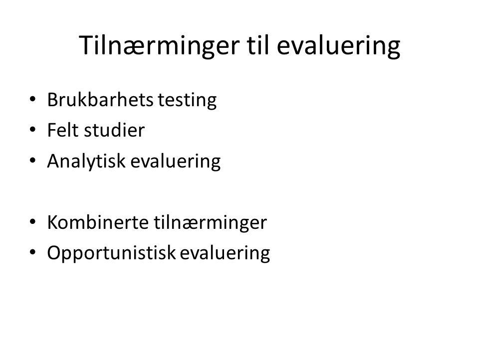 Tilnærminger til evaluering • Brukbarhets testing • Felt studier • Analytisk evaluering • Kombinerte tilnærminger • Opportunistisk evaluering