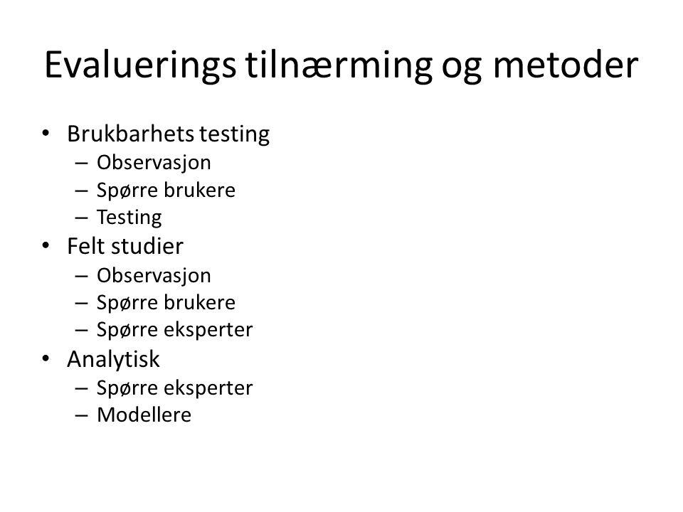 Evaluerings tilnærming og metoder • Brukbarhets testing – Observasjon – Spørre brukere – Testing • Felt studier – Observasjon – Spørre brukere – Spørr