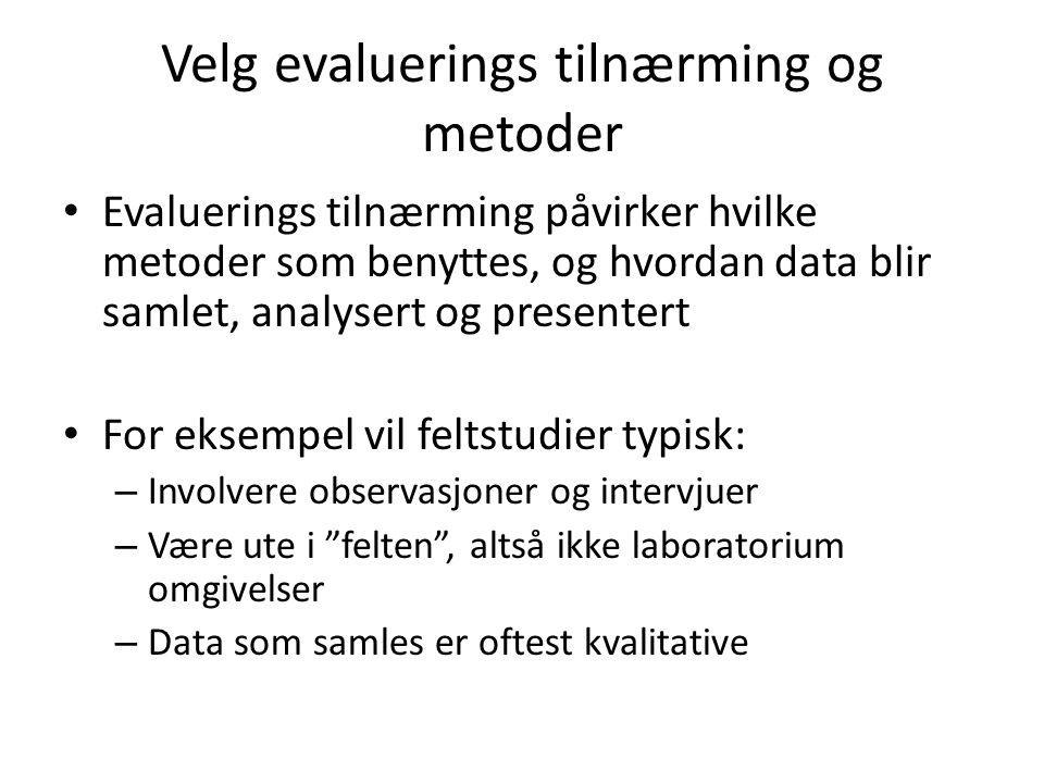 Velg evaluerings tilnærming og metoder • Evaluerings tilnærming påvirker hvilke metoder som benyttes, og hvordan data blir samlet, analysert og presen