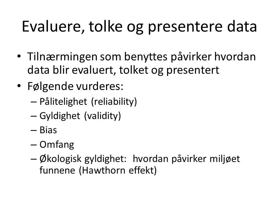 Evaluere, tolke og presentere data • Tilnærmingen som benyttes påvirker hvordan data blir evaluert, tolket og presentert • Følgende vurderes: – Pålite