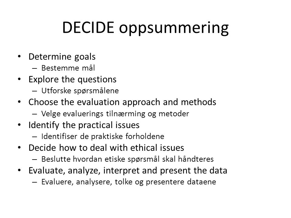DECIDE oppsummering • Determine goals – Bestemme mål • Explore the questions – Utforske spørsmålene • Choose the evaluation approach and methods – Vel