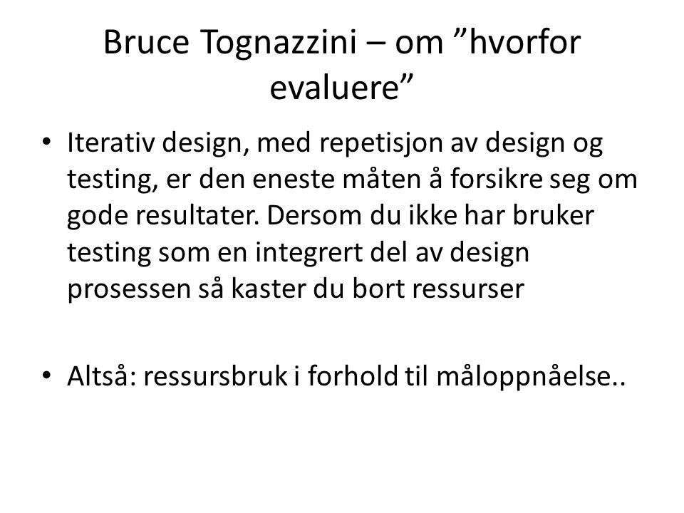 """Bruce Tognazzini – om """"hvorfor evaluere"""" • Iterativ design, med repetisjon av design og testing, er den eneste måten å forsikre seg om gode resultater"""