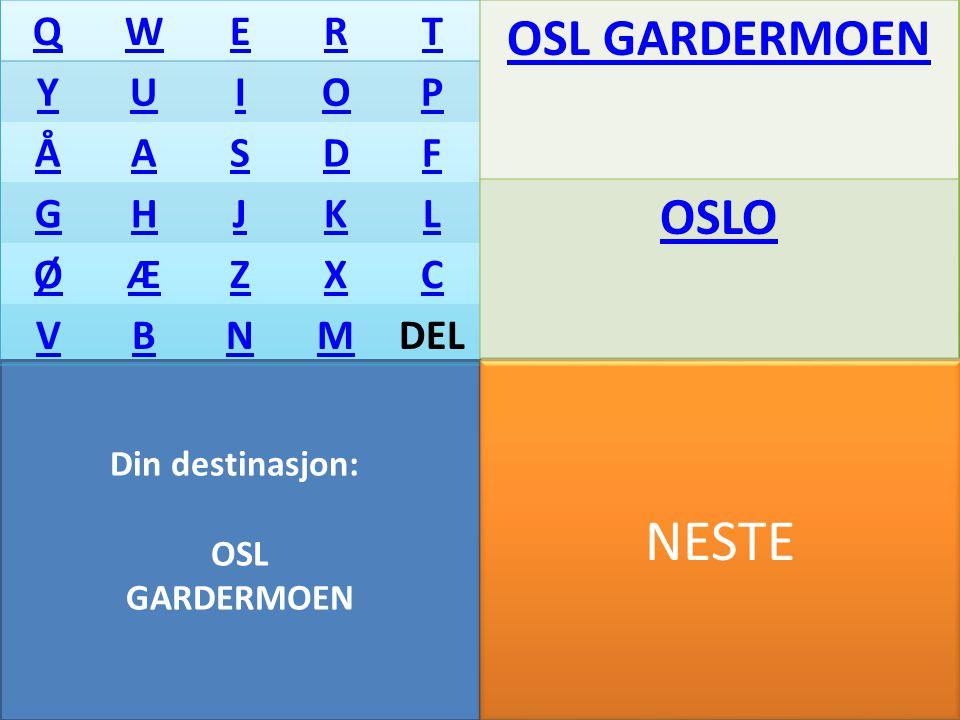 Din destinasjon: OSL GARDERMOEN QWERT YUIOP ÅASDF GHJKL ØÆZXC VBNMDEL OSL GARDERMOEN OSLO NESTE