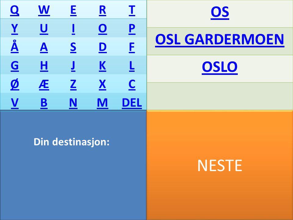 Din destinasjon: QWERT YUIOP ÅASDF GHJKL ØÆZXC VBNMDEL OS OSL GARDERMOEN OSLO OTTA NESTE