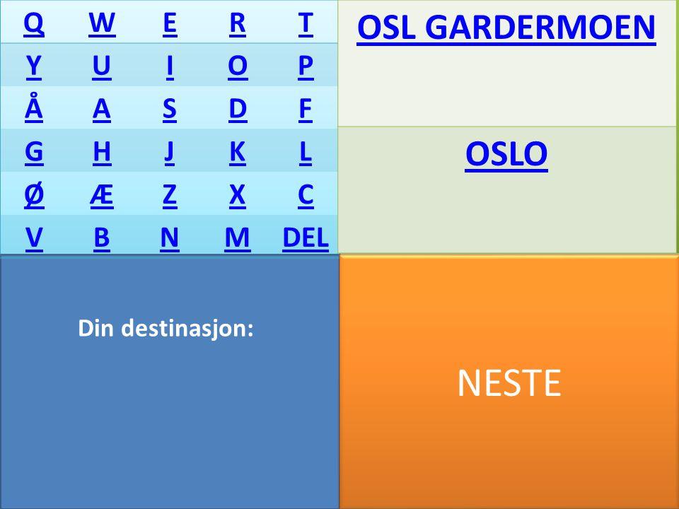 Din destinasjon: QWERT YUIOP ÅASDF GHJKL ØÆZXC VBNMDEL OSL GARDERMOEN OSLO NESTE