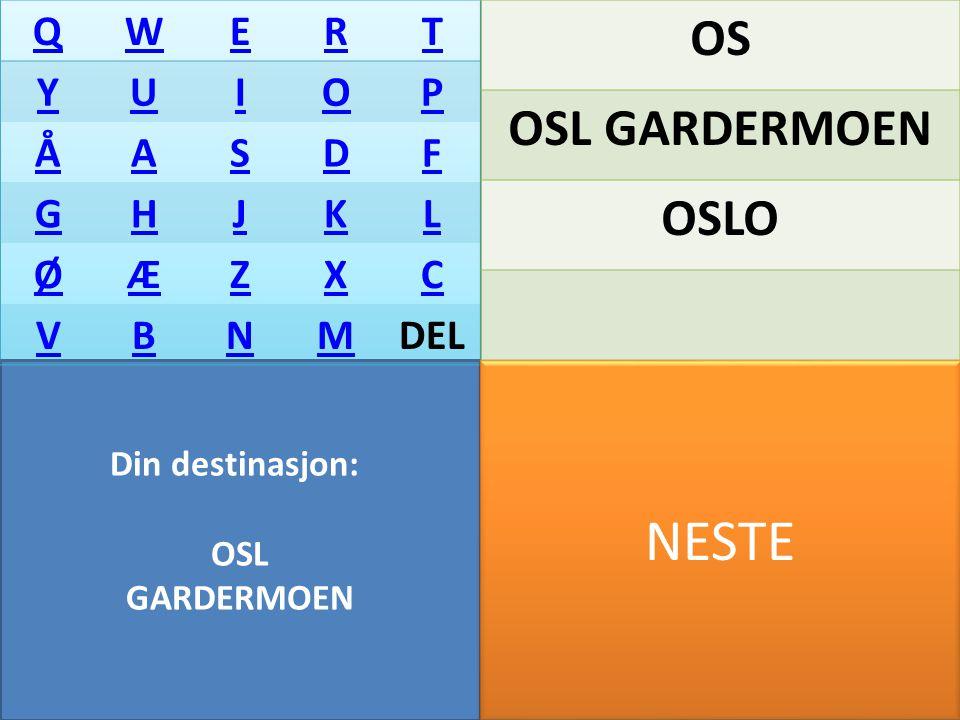 Din destinasjon: OS QWERT YUIOP ÅASDF GHJKL ØÆZXC VBNMDEL OS OSL GARDERMOEN OSLO NESTE
