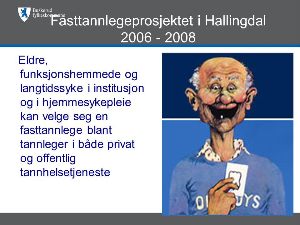 Fasttannlegeprosjektet i Hallingdal 2006 - 2008 Eldre, funksjonshemmede og langtidssyke i institusjon og i hjemmesykepleie kan velge seg en fasttannlege blant tannleger i både privat og offentlig tannhelsetjeneste