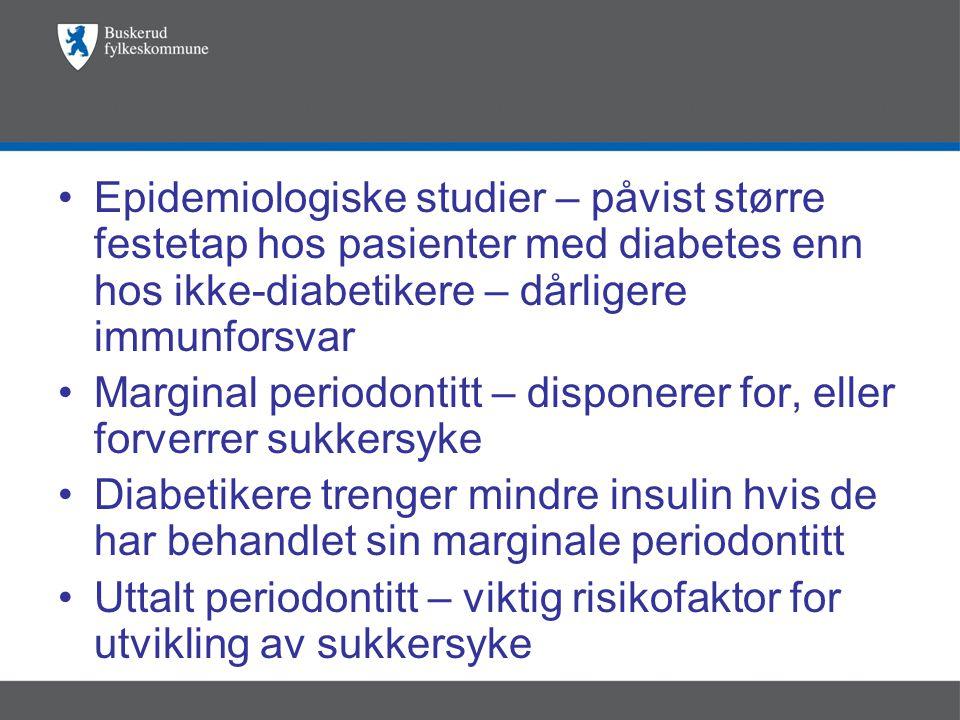 •Epidemiologiske studier – påvist større festetap hos pasienter med diabetes enn hos ikke-diabetikere – dårligere immunforsvar •Marginal periodontitt – disponerer for, eller forverrer sukkersyke •Diabetikere trenger mindre insulin hvis de har behandlet sin marginale periodontitt •Uttalt periodontitt – viktig risikofaktor for utvikling av sukkersyke