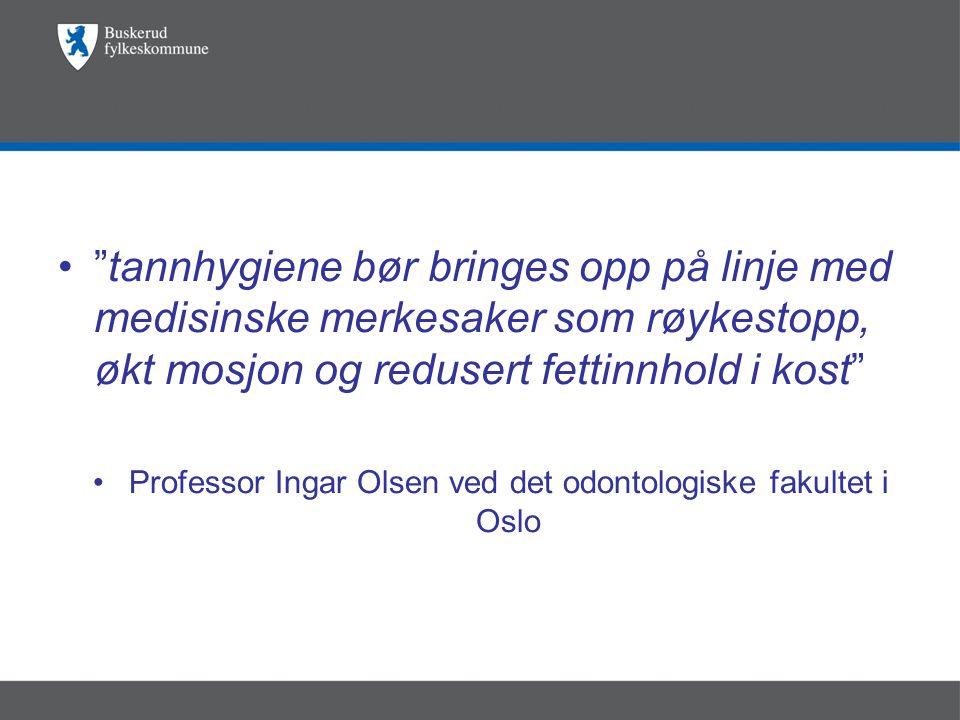 • tannhygiene bør bringes opp på linje med medisinske merkesaker som røykestopp, økt mosjon og redusert fettinnhold i kost •Professor Ingar Olsen ved det odontologiske fakultet i Oslo