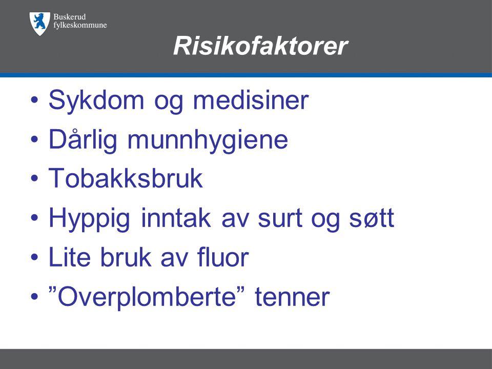 Risikofaktorer •Sykdom og medisiner •Dårlig munnhygiene •Tobakksbruk •Hyppig inntak av surt og søtt •Lite bruk av fluor • Overplomberte tenner
