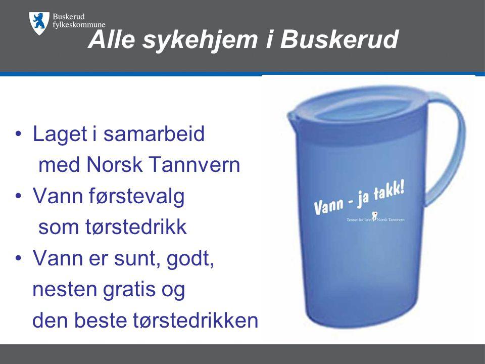 •Laget i samarbeid med Norsk Tannvern •Vann førstevalg som tørstedrikk •Vann er sunt, godt, nesten gratis og den beste tørstedrikken Alle sykehjem i Buskerud