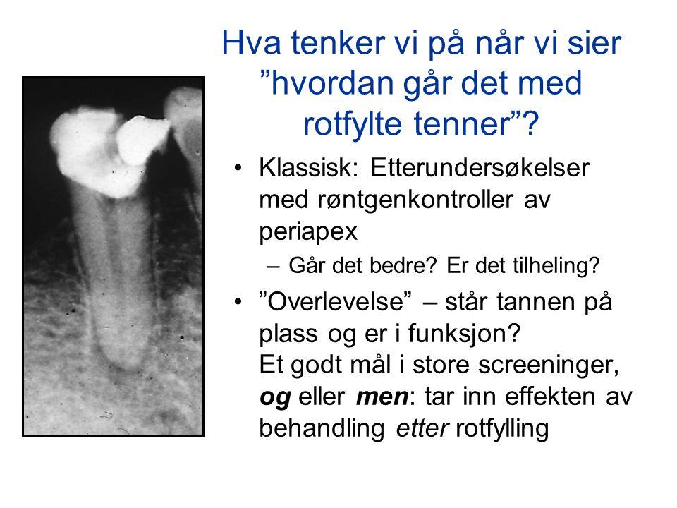 """Hva tenker vi på når vi sier """"hvordan går det med rotfylte tenner""""? •Klassisk: Etterundersøkelser med røntgenkontroller av periapex –Går det bedre? Er"""