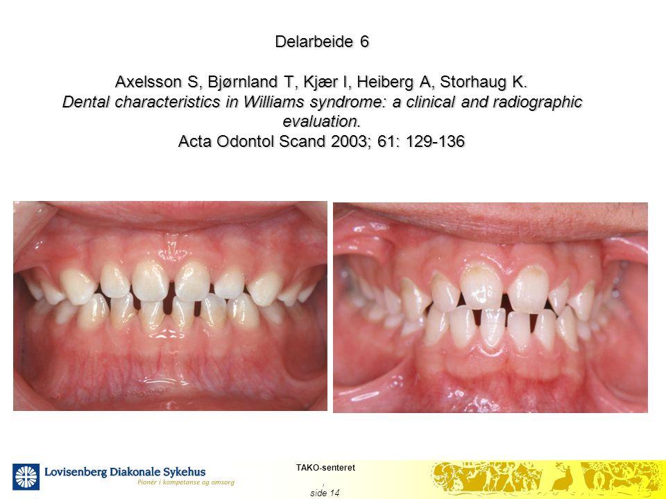 TAKO-senteret, side 14 Delarbeide 6 Axelsson S, Bjørnland T, Kjær I, Heiberg A, Storhaug K. Dental characteristics in Williams syndrome: a clinical an