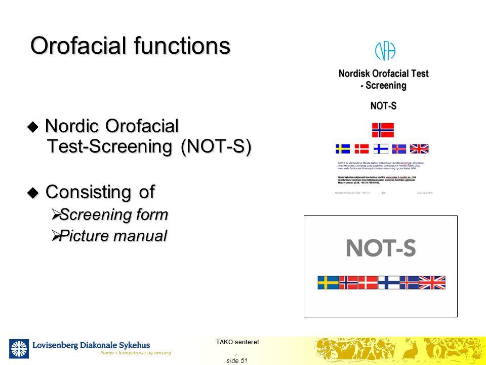 TAKO-senteret, side 51 Orofacial functions Nordic Orofacial Test-Screening (NOT-S)  Nordic Orofacial Test-Screening (NOT-S)  Consisting of  Screeni