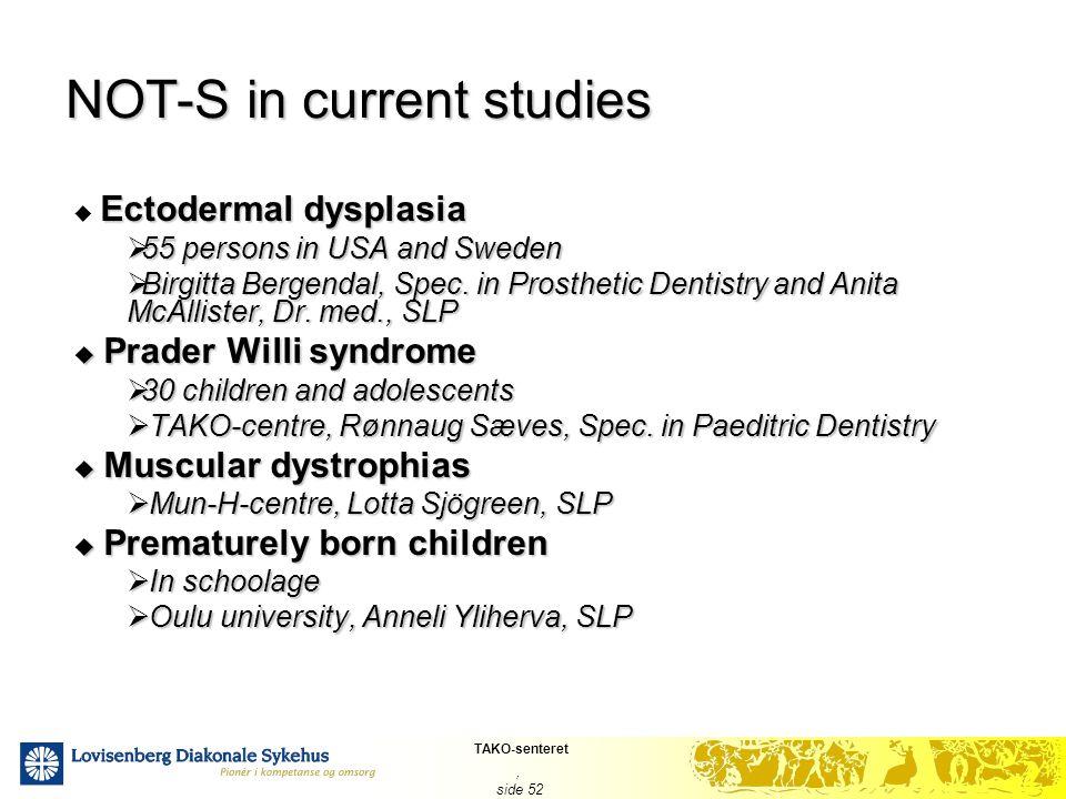 TAKO-senteret, side 52 NOT-S in current studies Ectodermal dysplasia  Ectodermal dysplasia  55 persons in USA and Sweden  Birgitta Bergendal, Spec.