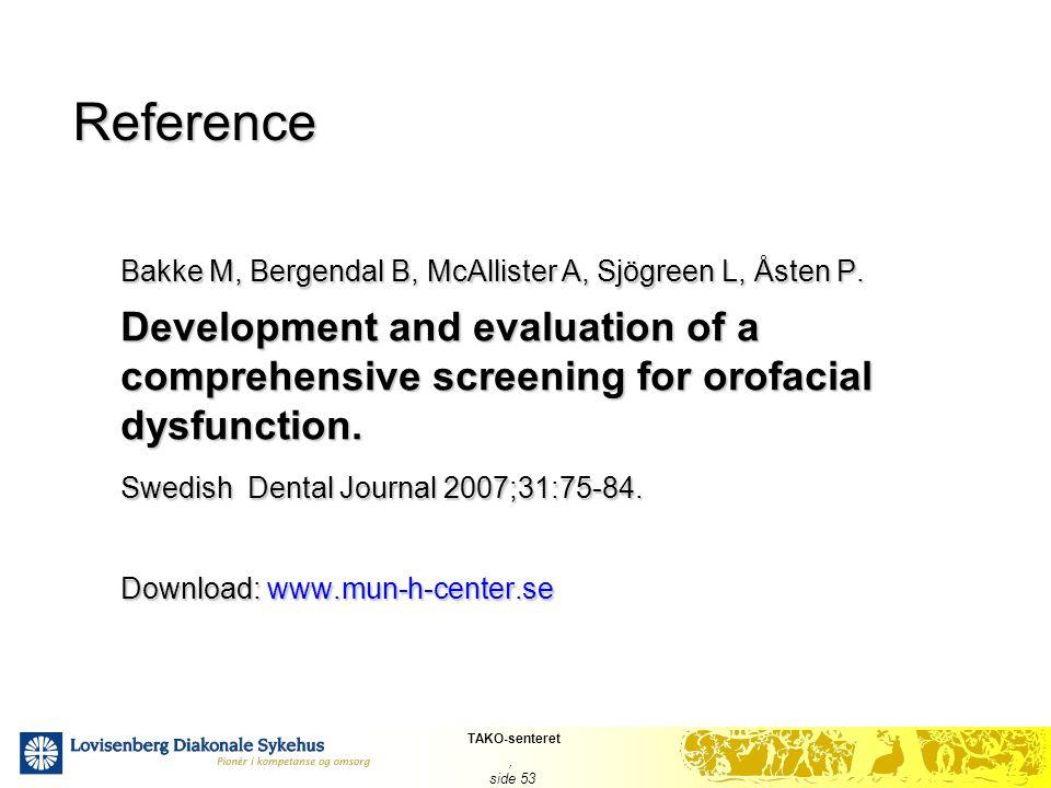 TAKO-senteret, side 53 Reference Bakke M, Bergendal B, McAllister A, Sjögreen L, Åsten P. Development and evaluation of a comprehensive screening for