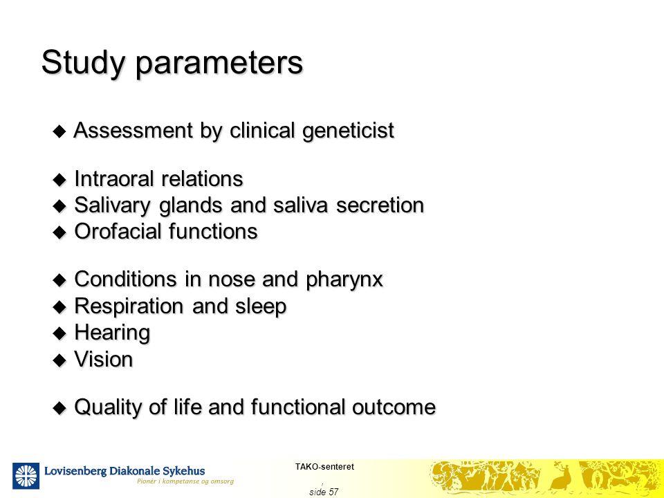 TAKO-senteret, side 57 Study parameters Assessment by clinical geneticist  Assessment by clinical geneticist  Intraoral relations  Salivary glands