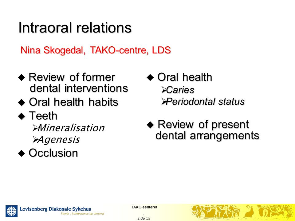TAKO-senteret, side 59 Intraoral relations Review of former dental interventions  Review of former dental interventions  Oral health habits  Teeth