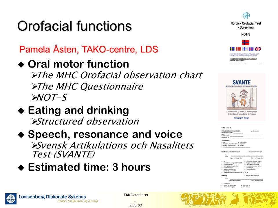 TAKO-senteret, side 63 Orofacial functions  Oral motor function  The MHC Orofacial observation chart  The MHC Questionnaire  NOT-S  Eating and dr