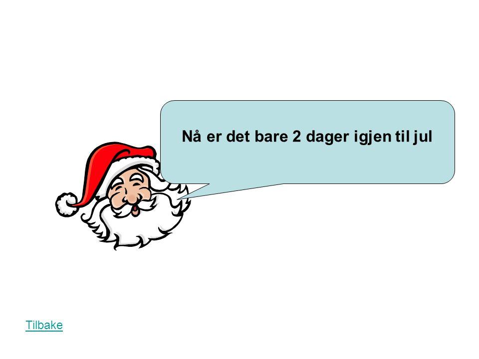 Nå er det bare 3 dager igjen til jul Tilbake