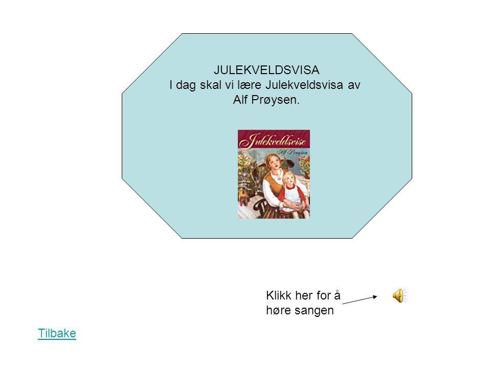JULEKVELDSVISA I dag skal vi lære Julekveldsvisa av Alf Prøysen. Klikk her for å høre sangen