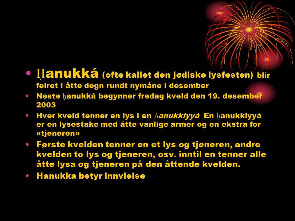 • Ḥ anukká (ofte kallet den jødiske lysfesten) blir feiret i åtte døgn rundt nymåne i desember •Neste ḥ anukká begynner fredag kveld den 19. desember