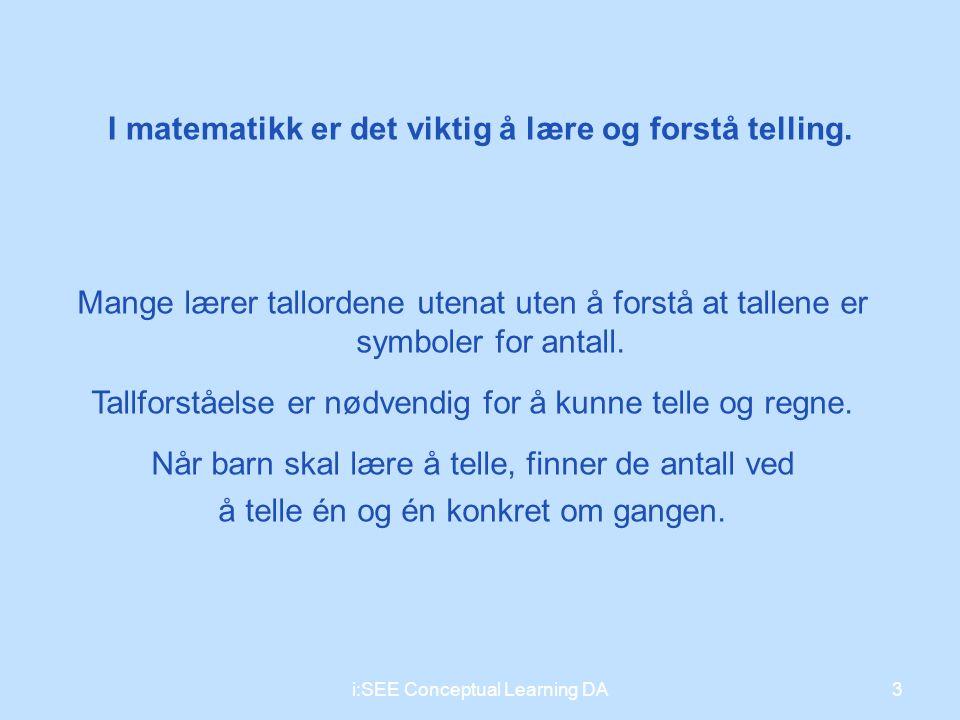 G ode verktøy for å lære å telle Veiledning til bruk av Cuisenairestavene Matteboksen med cuisenairestavene Multiplikasjonsbåndet 4i:SEE Conceptual Learning DA