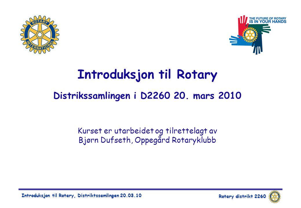 Rotary distrikt 2260 Introduksjon til Rotary, Distriktssamlingen 20.03.10 Introduksjon til Rotary Distrikssamlingen i D2260 20. mars 2010 Kurset er ut
