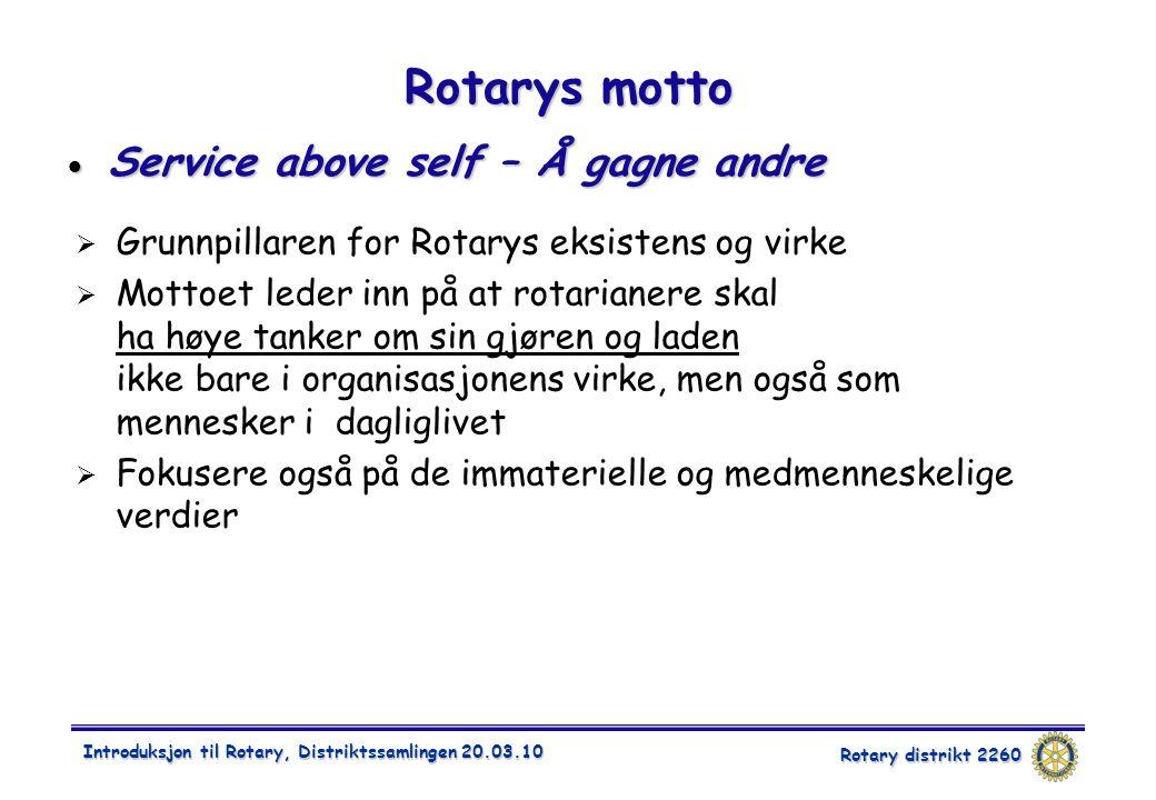 Rotary distrikt 2260 Introduksjon til Rotary, Distriktssamlingen 20.03.10 Rotarys motto  Service above self – Å gagne andre  Grunnpillaren for Rotar