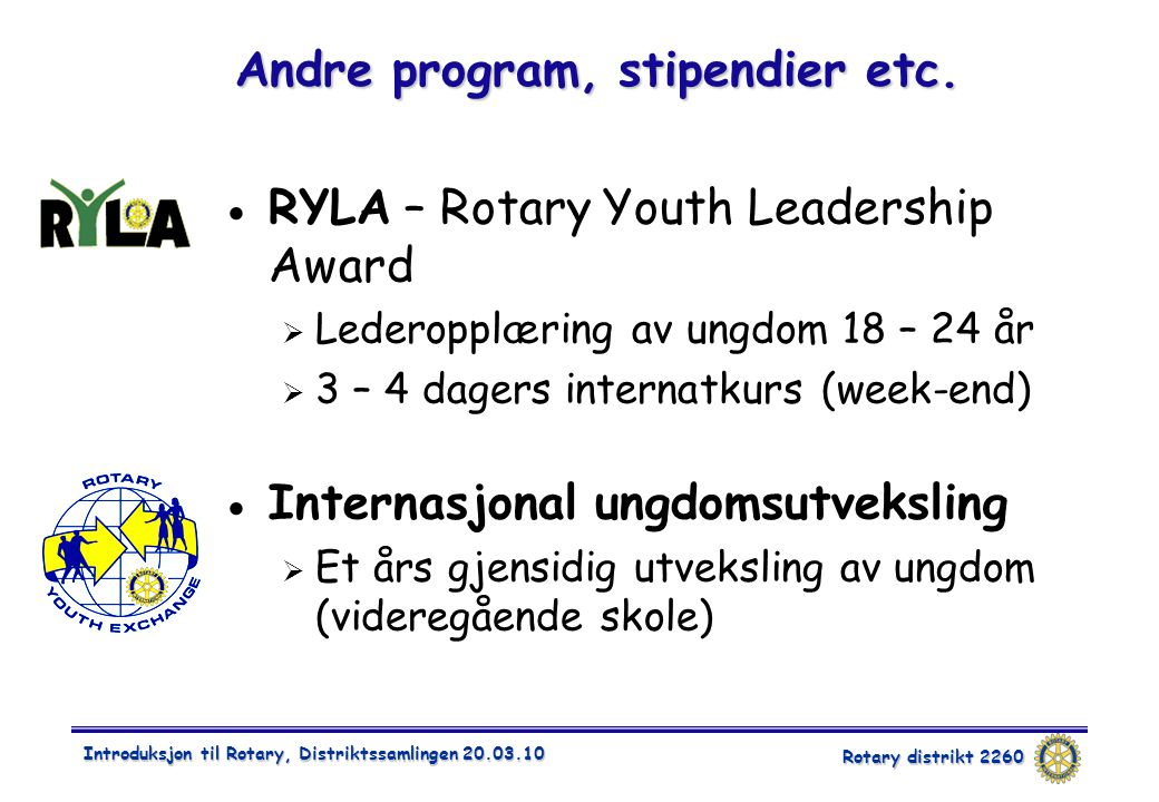 Rotary distrikt 2260 Introduksjon til Rotary, Distriktssamlingen 20.03.10 Andre program, stipendier etc.