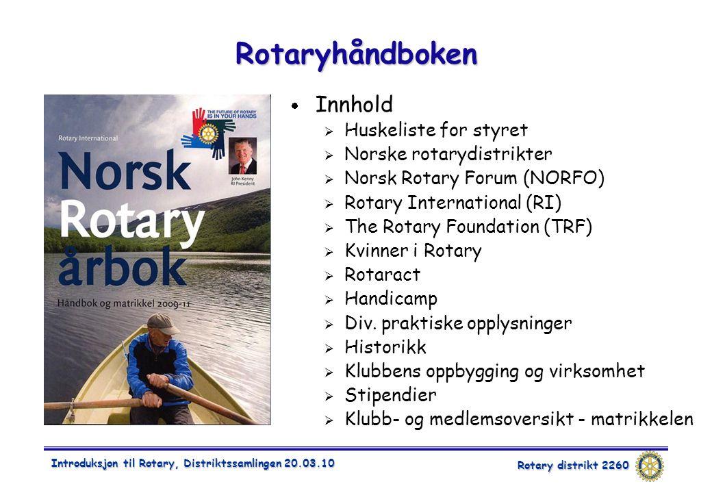 Rotary distrikt 2260 Introduksjon til Rotary, Distriktssamlingen 20.03.10 Rotaryhåndboken  Innhold  Huskeliste for styret  Norske rotarydistrikter  Norsk Rotary Forum (NORFO)  Rotary International (RI)  The Rotary Foundation (TRF)  Kvinner i Rotary  Rotaract  Handicamp  Div.