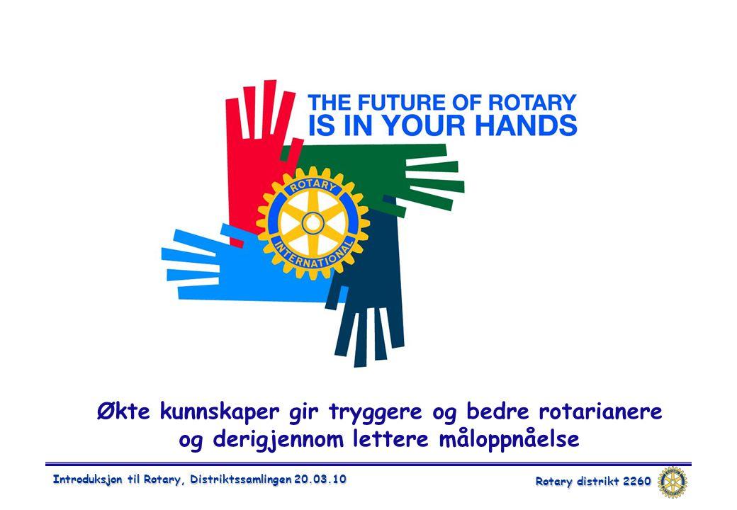Rotary distrikt 2260 Introduksjon til Rotary, Distriktssamlingen 20.03.10 Økte kunnskaper gir tryggere og bedre rotarianere og derigjennom lettere mål