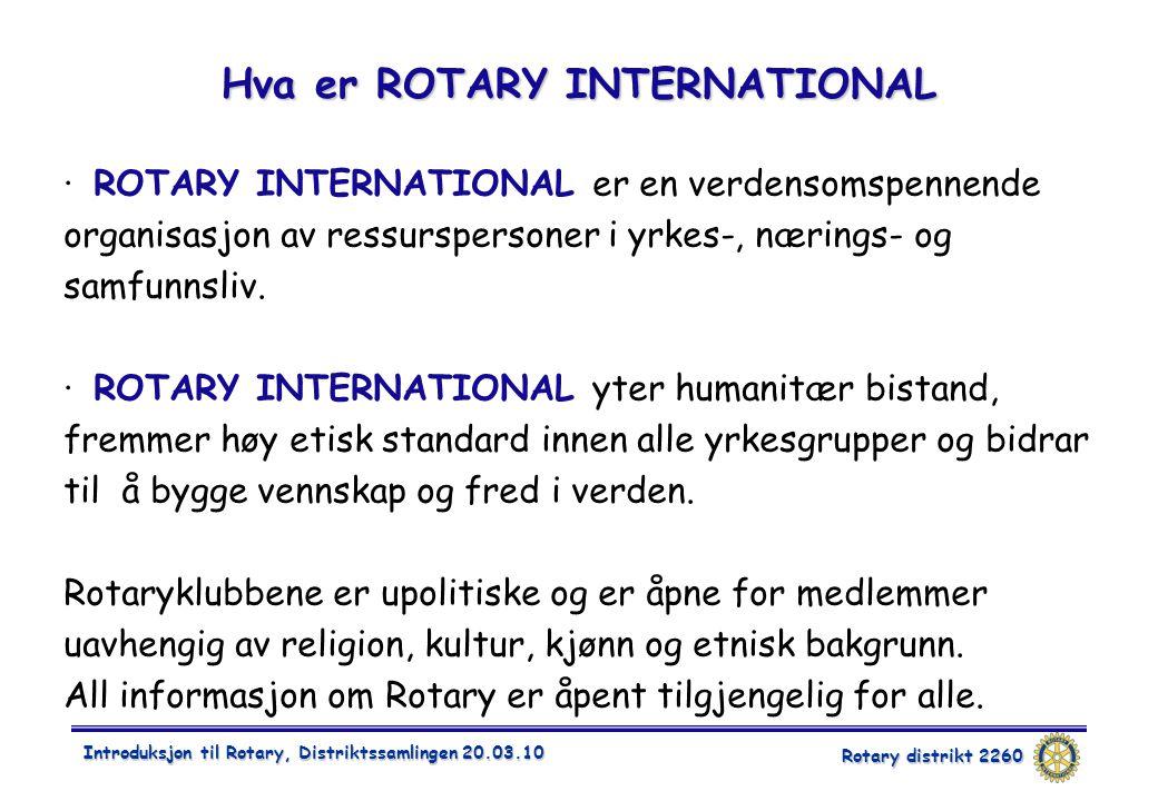 Rotary distrikt 2260 Introduksjon til Rotary, Distriktssamlingen 20.03.10 Hva er ROTARY INTERNATIONAL · ROTARY INTERNATIONAL er en verdensomspennende