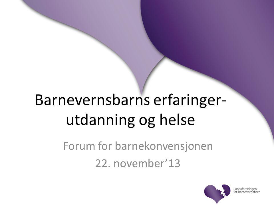 Barnevernsbarns erfaringer- utdanning og helse Forum for barnekonvensjonen 22. november'13