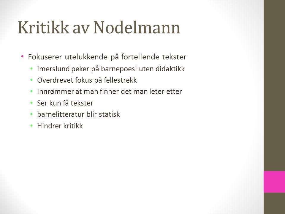 Kritikk av Nodelmann • Fokuserer utelukkende på fortellende tekster • Imerslund peker på barnepoesi uten didaktikk • Overdrevet fokus på fellestrekk •