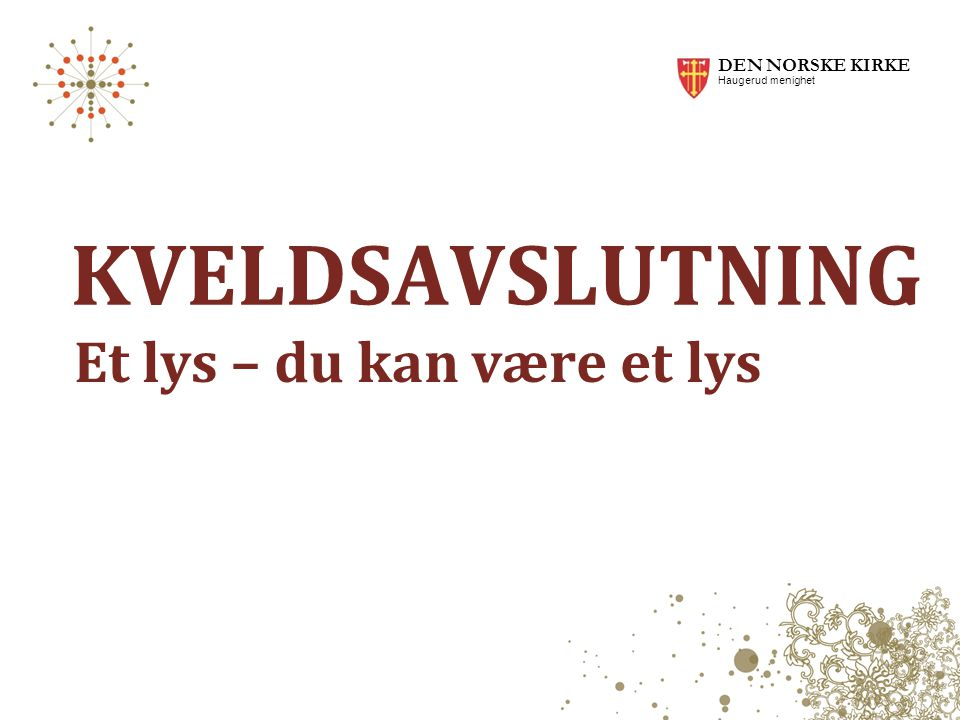 KVELDSAVSLUTNING Et lys – du kan være et lys DEN NORSKE KIRKE Haugerud menighet