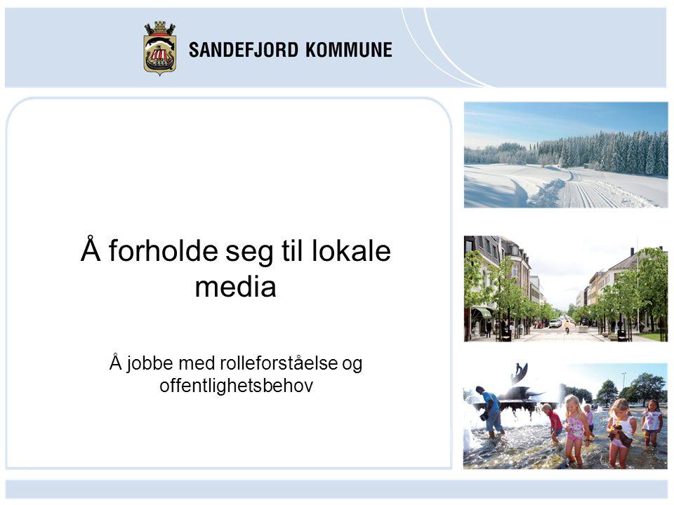 Å forholde seg til lokale media Å jobbe med rolleforståelse og offentlighetsbehov