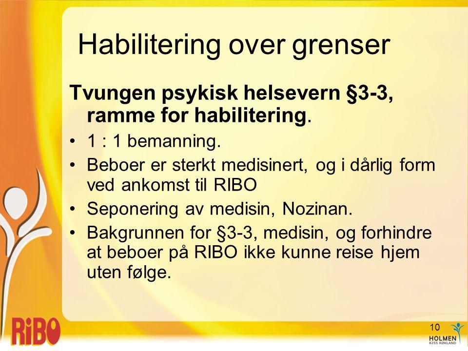 Habilitering over grenser Tvungen psykisk helsevern §3-3, ramme for habilitering. •1 : 1 bemanning. •Beboer er sterkt medisinert, og i dårlig form ved