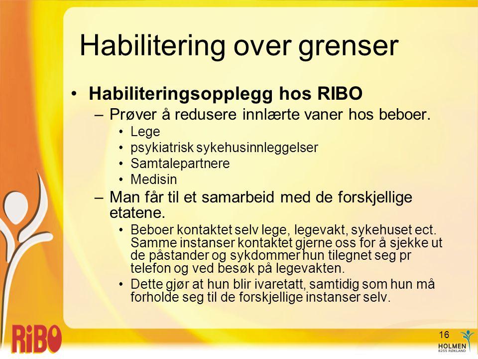Habilitering over grenser •Habiliteringsopplegg hos RIBO –Prøver å redusere innlærte vaner hos beboer. •Lege •psykiatrisk sykehusinnleggelser •Samtale