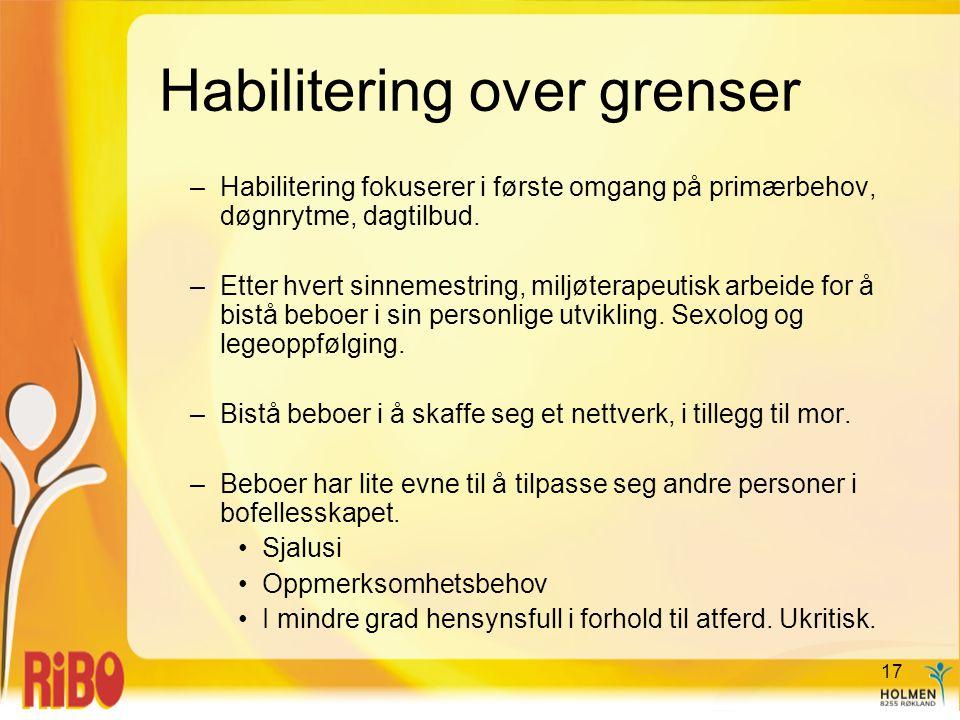Habilitering over grenser –Habilitering fokuserer i første omgang på primærbehov, døgnrytme, dagtilbud. –Etter hvert sinnemestring, miljøterapeutisk a