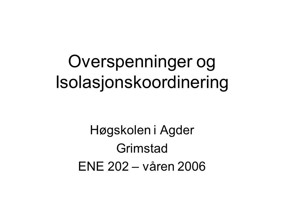 Overspenninger og Isolasjonskoordinering Høgskolen i Agder Grimstad ENE 202 – våren 2006