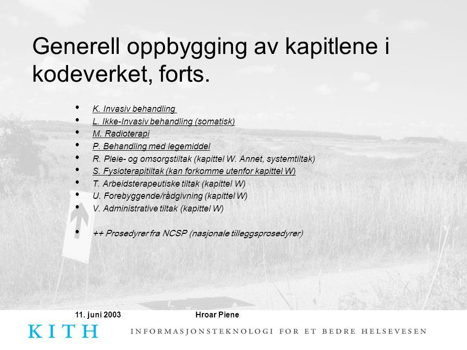 Hroar Piene11. juni 2003 Generell oppbygging av kapitlene i kodeverket, forts. • K. Invasiv behandling • L. Ikke-Invasiv behandling (somatisk) • M. Ra
