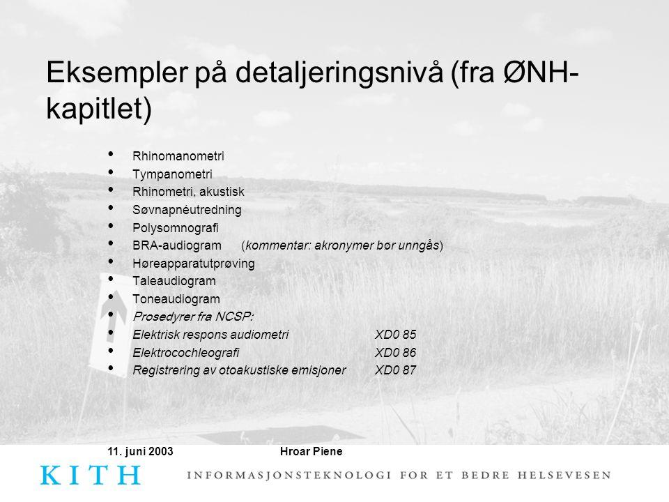 Hroar Piene11. juni 2003 Eksempler på detaljeringsnivå (fra ØNH- kapitlet) • Rhinomanometri • Tympanometri • Rhinometri, akustisk • Søvnapnéutredning